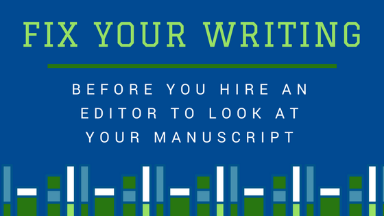 Fix Your Writing BEFORE You Hire an Editor